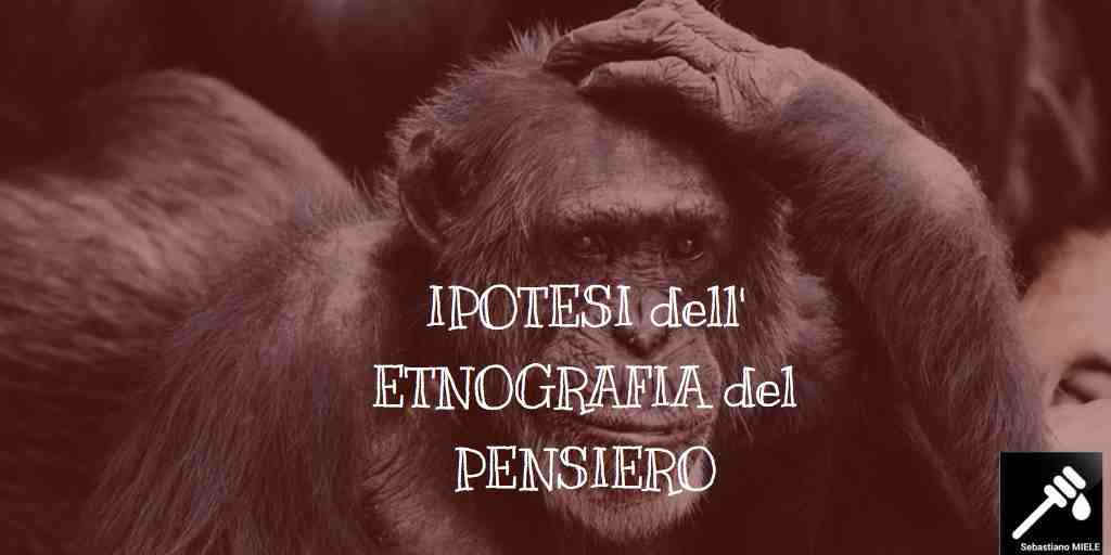 ETNOGRAFIA DEL PENSIERO. IPOTESI DI BASE
