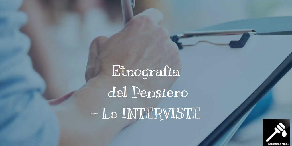 ETNOGRAFIA DEL PENSIERO. LE INTERVISTE (in profondità).