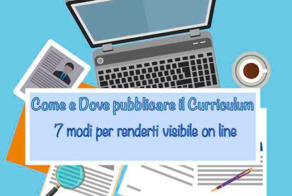 Come e Dove pubblicare il Curriculum: 7 modi per renderlo più visibile on line