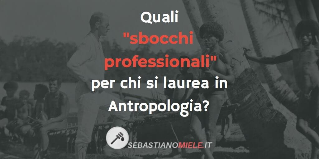 Quali Sbocchi Professionali per chi studia Antropologia?